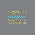 Music & Design - Manchester: Acid to Punk